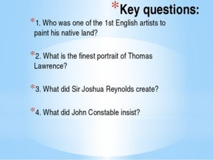 Key questions: 1. Who was one of the 1st English artists to paint his native