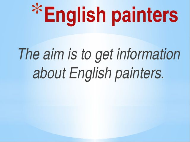 English painters The aim is to get information about English painters.