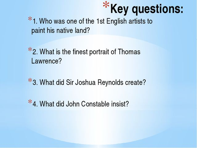 Key questions: 1. Who was one of the 1st English artists to paint his native...