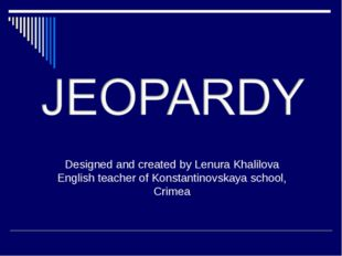 Designed and created by Lenura Khalilova English teacher of Konstantinovskaya