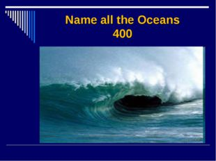 Name all the Oceans 400