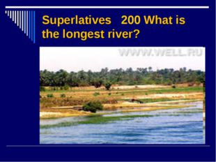 Superlatives 200 What is the longest river?
