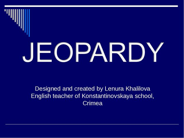 Designed and created by Lenura Khalilova English teacher of Konstantinovskaya...