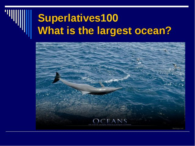 Superlatives100 What is the largest ocean?