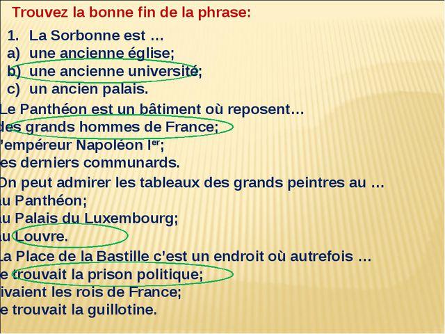 Trouvez la bonne fin de la phrase: La Sorbonne est … une ancienne église; une...