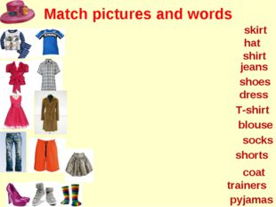 Match pictures and words hat shoes shirt dress jeans shorts coat skirt T-shir