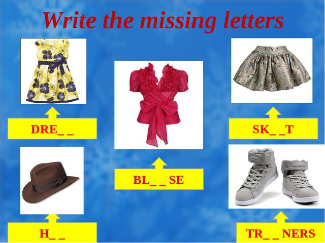 Write the missing letters DRE_ _ BL_ _ SE SK_ _T H_ _ TR_ _ NERS