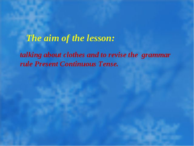 The aim of the lesson: talking about clothes and to revise the grammar rule...