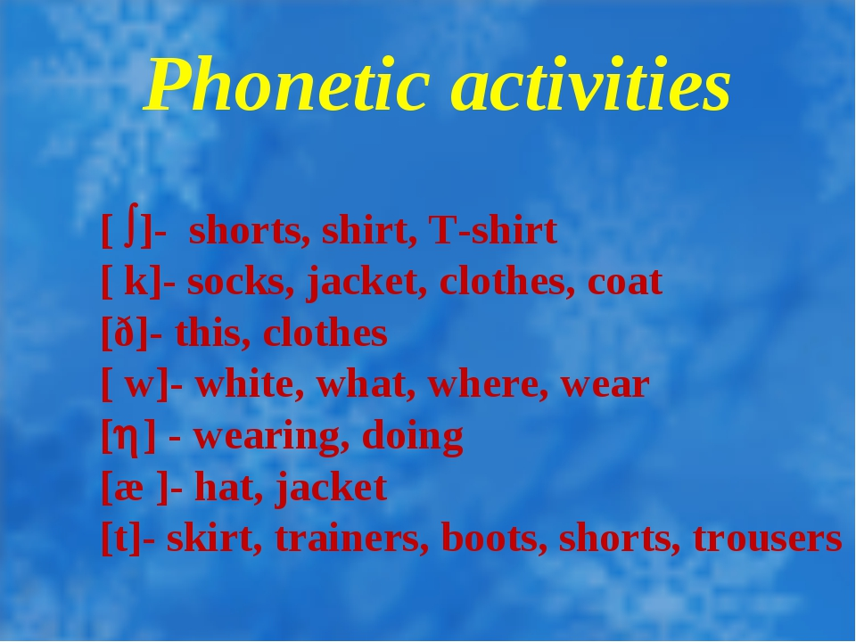 Phonetic activities [ ]- shorts, shirt, T-shirt [ k]- socks, jacket, clothe...