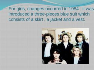 For girls, changes occurred in 1984 : it was introduced a three-pieces blue
