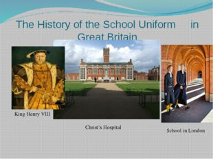 The History of the School Uniform in Great Britain King Henry VIII Christ's H