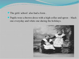 The girls' school also had a form . Pupils wore a brown dress with a high co