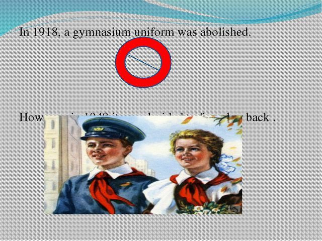 In 1918, a gymnasium uniform was abolished. However, in 1948 it was decided t...