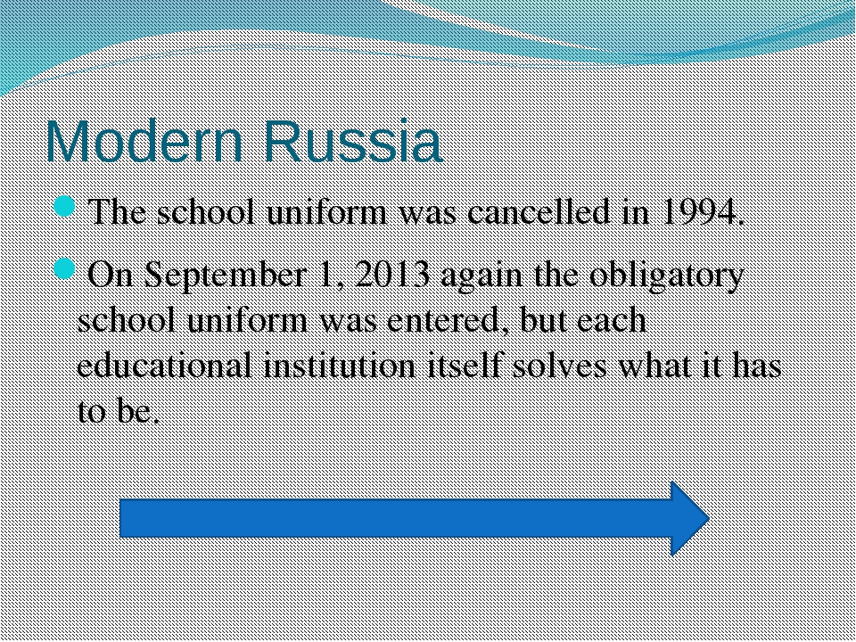 Modern Russia The school uniform was cancelled in 1994. On September 1, 2013...