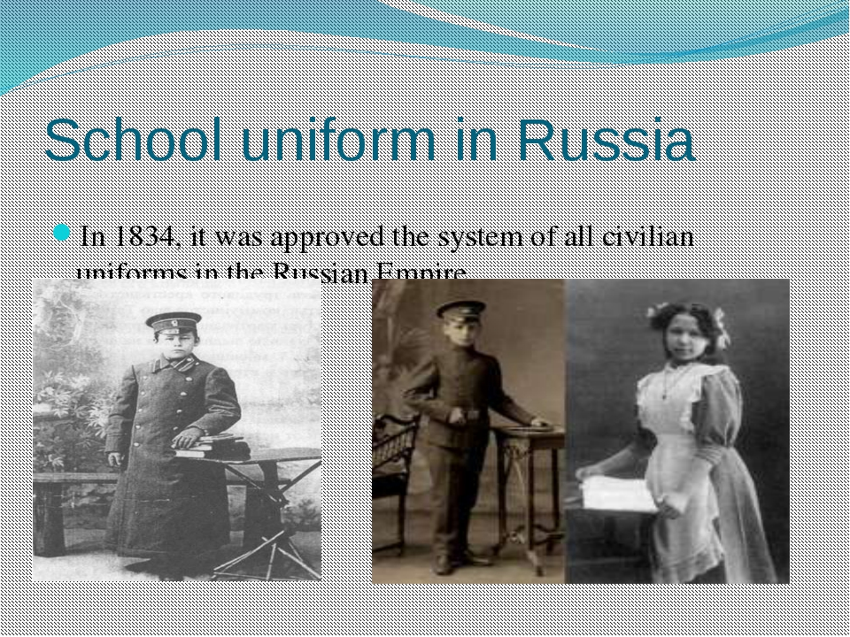 School uniform in Russia In 1834, it was approved the system of all civilian...
