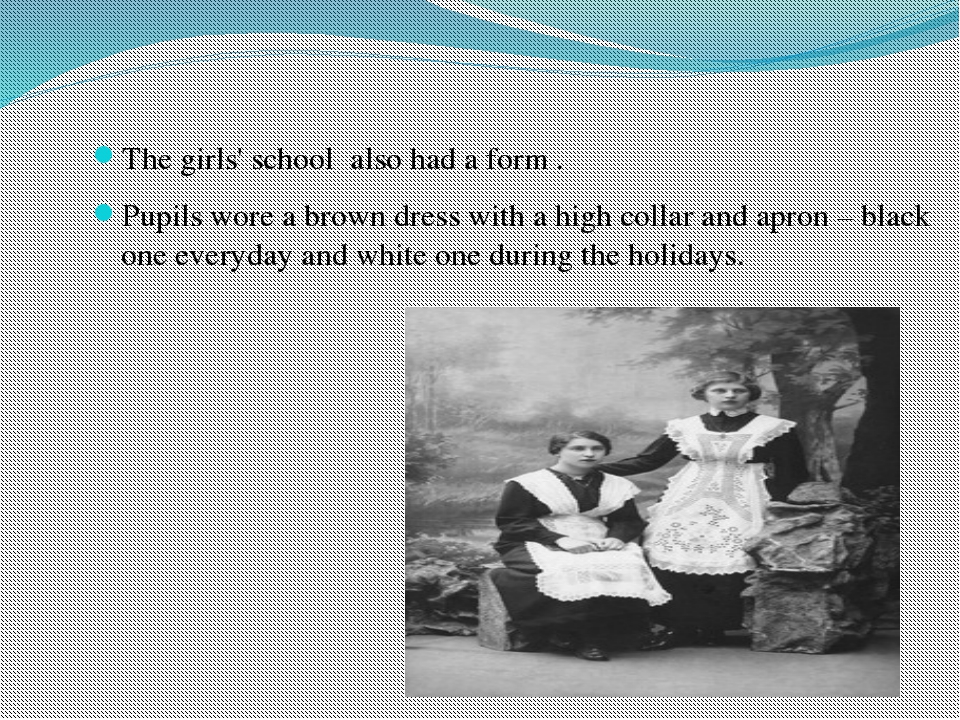 The girls' school also had a form . Pupils wore a brown dress with a high co...