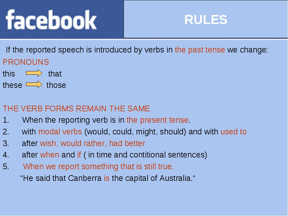 If the reported speech is introduced by verbs in the past tense we change: P...
