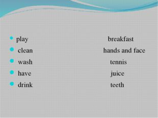 play breakfast clean hands and face wash tennis have juice drink teeth