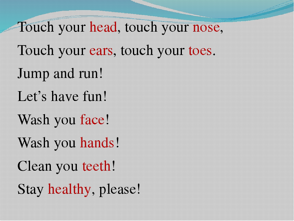 Touch your head, touch your nose, Touch your ears, touch your toes. Jump and...