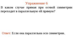 Упражнение 6 В каком случае прямая при осевой симметрии переходит в параллель