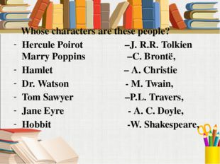 Whose characters are these people? Hercule Poirot –J. R.R. Tolkien Marry Pop