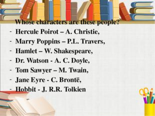 Whose characters are these people? Hercule Poirot – A. Christie, Marry Poppi