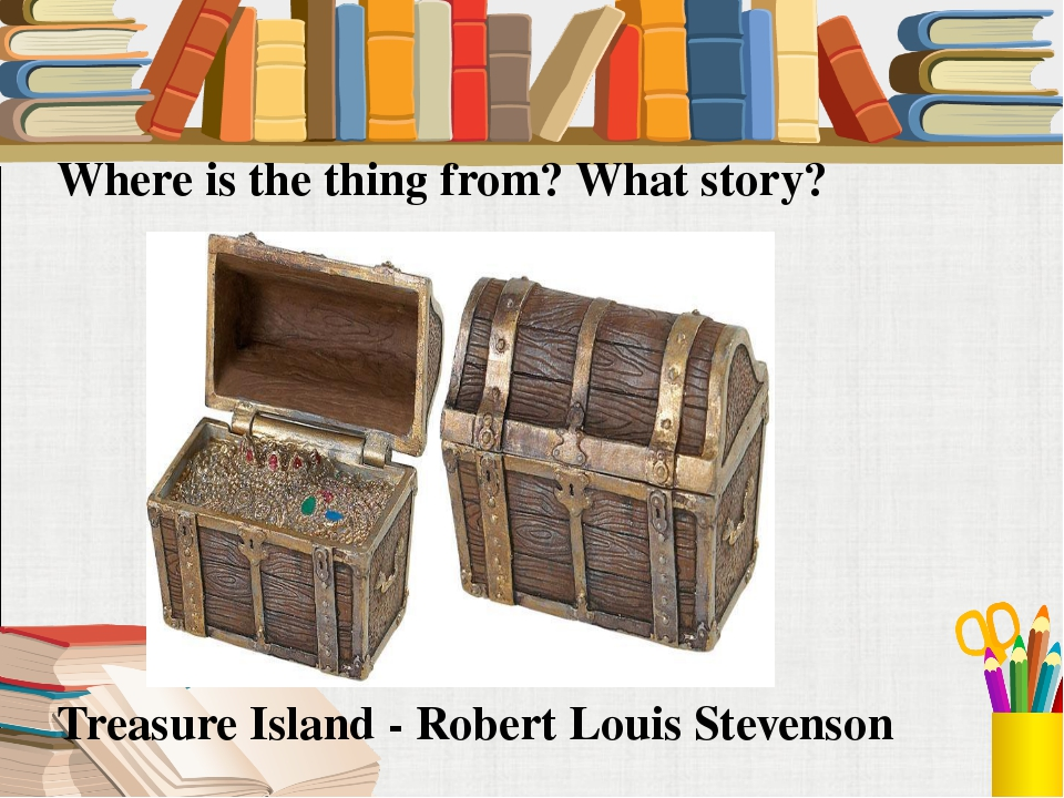 Where is the thing from? What story? Treasure Island - Robert Louis Stevenson