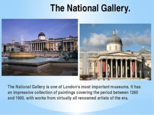 The National Gallery. The National Gallery is one of London's most important
