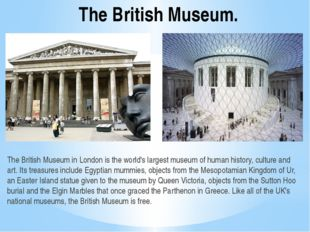 The British Museum. The British Museum in London is the world's largest museu