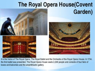 The Royal Opera House(Covent Garden) It is the home of The Royal Opera, The R
