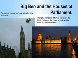 Big Ben and the Houses of Parliament. The voice of London has been telling th