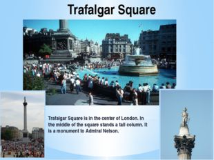 Trafalgar Square Trafalgar Square is in the center of London. In the middle o