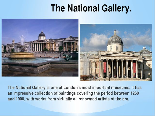 The National Gallery. The National Gallery is one of London's most important...