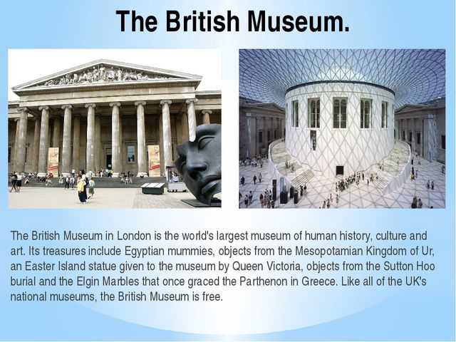 The British Museum. The British Museum in London is the world's largest museu...
