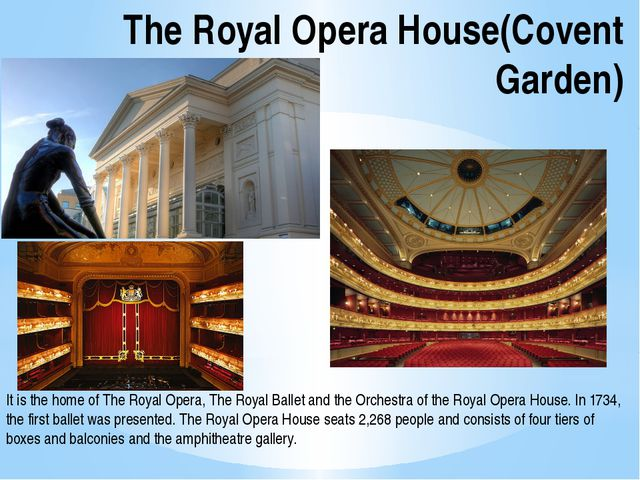 The Royal Opera House(Covent Garden) It is the home of The Royal Opera, The R...