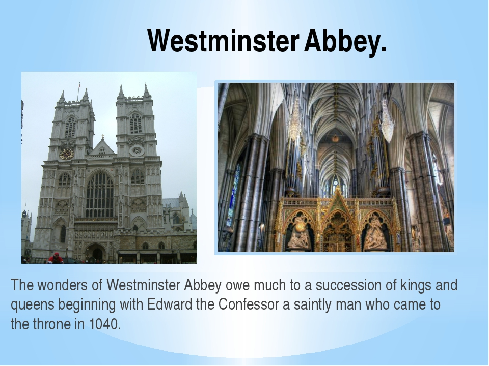 Westminster Abbey. The wonders of Westminster Abbey owe much to a succession...