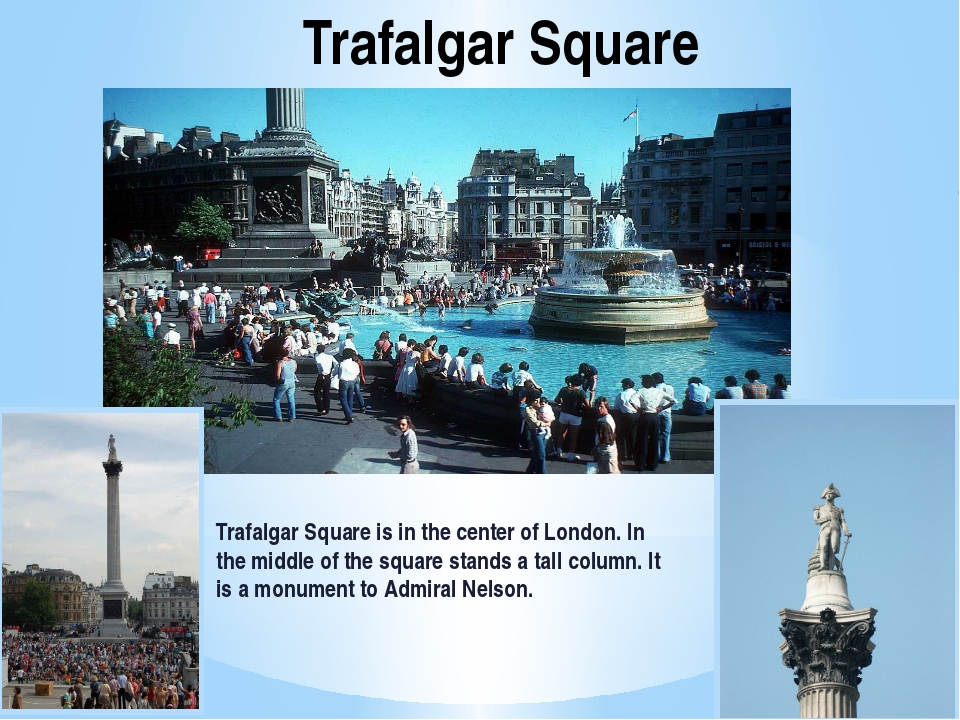 Trafalgar Square Trafalgar Square is in the center of London. In the middle o...