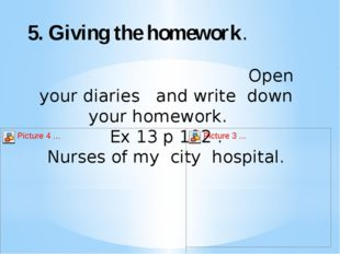 5. Giving the homework. Open your diaries and write down your homework. Ex 1