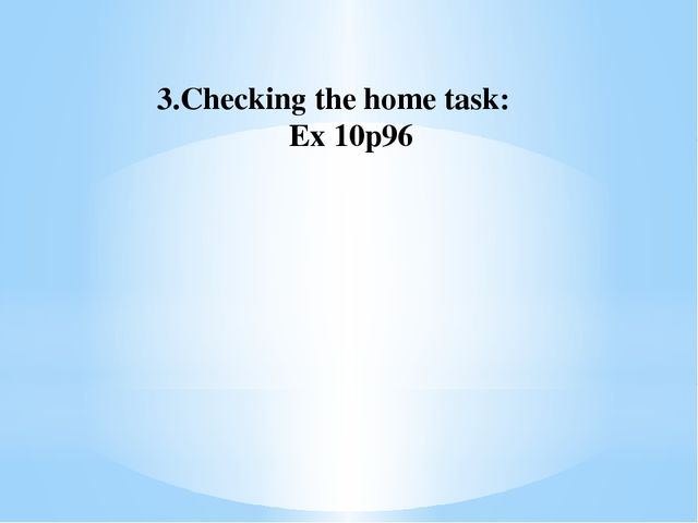 3.Checking the home task: Ex 10p96