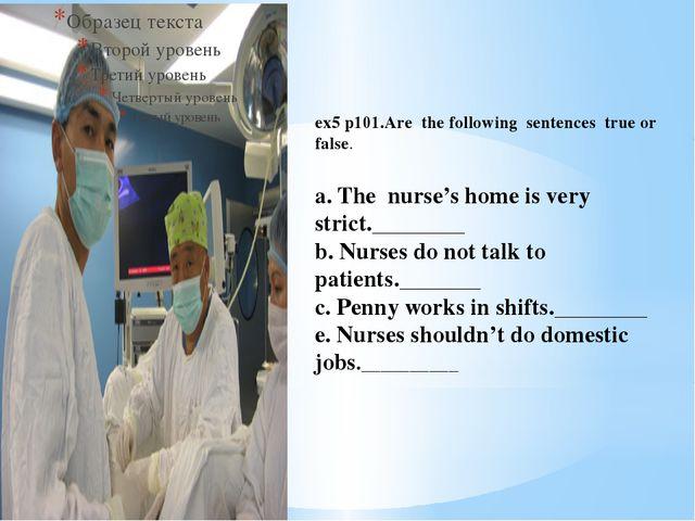 ex5 p101.Are the following sentences true or false. a. The nurse's home is ve...
