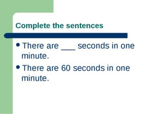 Complete the sentences There are ___ seconds in one minute. There are 60 seco