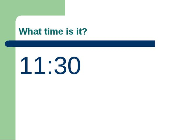 What time is it? 11:30