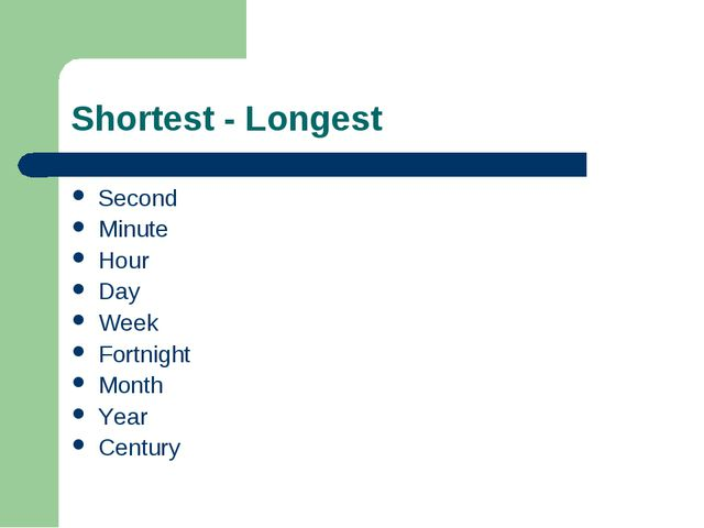 Shortest - Longest Second Minute Hour Day Week Fortnight Month Year Century