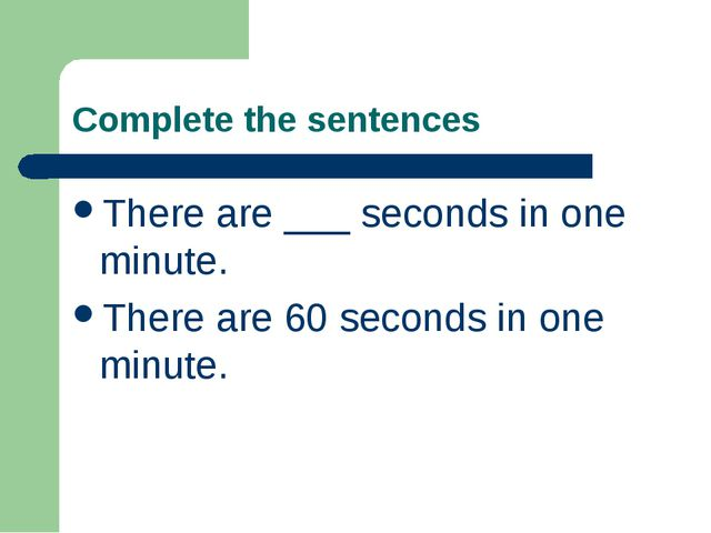 Complete the sentences There are ___ seconds in one minute. There are 60 seco...