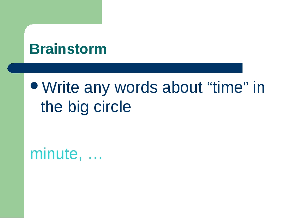 "Brainstorm Write any words about ""time"" in the big circle minute, …"