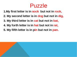 Puzzle 1.My first letter is in sock but not in rock, 2. My second letter is i