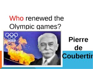 Who renewed the Olympic games? Pierre de Coubertin