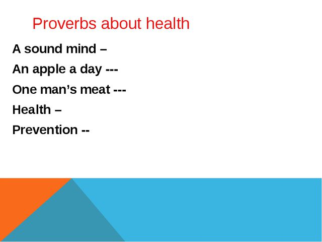 A sound mind – An apple a day --- One man's meat --- Health – Prevention -- I...