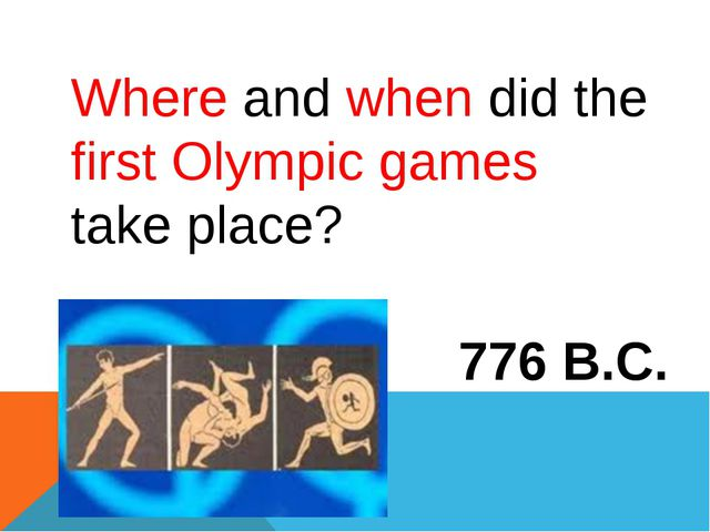 Where and when did the first Olympic games take place? 776 B.C.