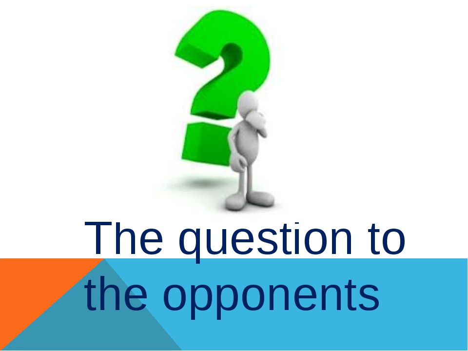 The question to the opponents